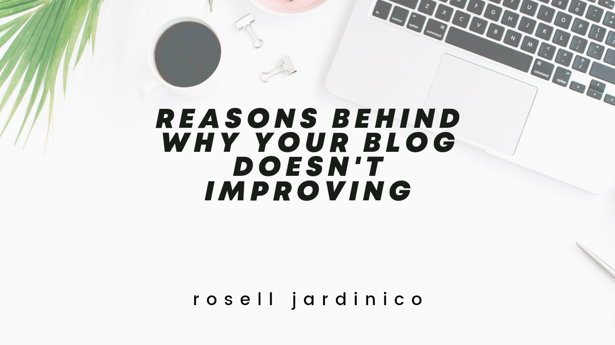 5 Reasons Behind Why Your Blog Doesn'tImproving