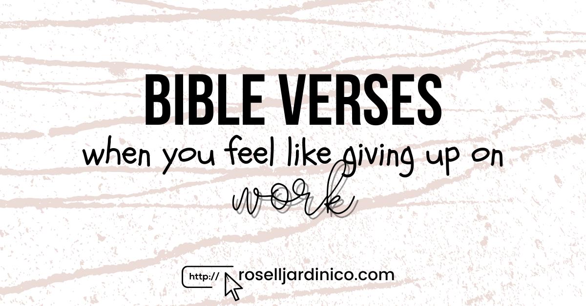 Bible Verses when you Feel like Giving Up onWork